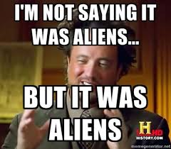 Ancient Alien Guy Meme - ancient aliens meme memes and aliens meme
