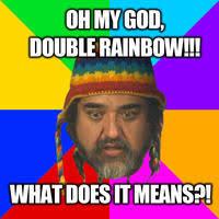 Double Rainbow Meme - double rainbow know your meme