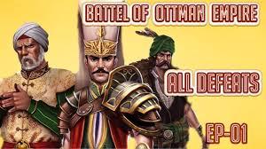 Ottoman Battles Battles Of Ottoman Empire All Defeats Failurs