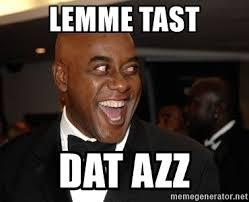 Dat Azz Meme - lemme tast dat azz happy black man meme generator