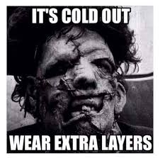 Texas Chainsaw Massacre Meme - it s cold out horror humor pinterest horror movie and