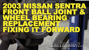 nissan sentra 2014 youtube 2003 nissan sentra front ball joint u0026 wheel bearing replacement