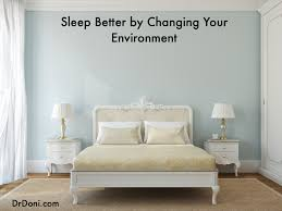 sleep better by changing your environment part 2 of dr doni s sleep better by changing your environment part 2 of dr doni s sleep series