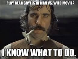 Man Vs Wild Meme - play bear grylls in man vs wild movie i know what to do