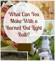 house revivals craft ideas for upcycled light bulbs recycle