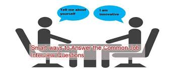 most questions in job interview smart ways to answer the common job interview questions