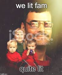 Lit Meme - we lit fam imgflip