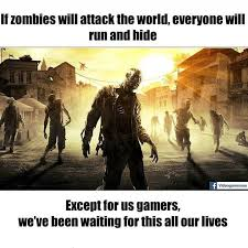 Cus Memes - actually even we gamers will run and hide cus the main objective