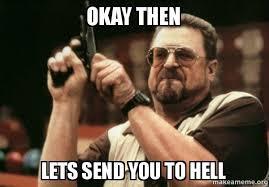 Okay Then Meme - okay then lets send you to hell make a meme