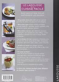 entr cuisine facile le larousse de la cuisine facile 500 recettes pour maitriser les