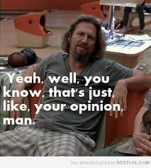 Meme Opinion - image 276653 that s just like your opinion man know your meme