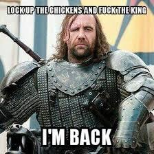 Im Back Meme - hide yo chickens hide yo king game of thrones know your meme