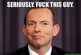 Fuck This Memes - seriously fuck this guy tony abbott meme aussie memes