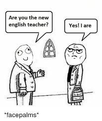 English Teacher Memes - are you the new english teacher yes i are teacher meme on