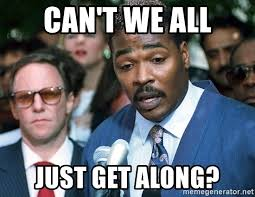 Can T We All Just Get Along Meme - can t we all just get along rodney king peacemaker meme generator