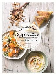 bon livre de cuisine livre nature 100 recettes gourmandes certifié bon et