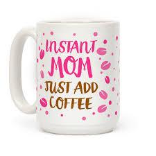 mothers day mugs s day mugs instant just add coffee mugs human km creative