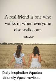 Real Friend Meme - a real friend is one who walks in when evervone else walks out w