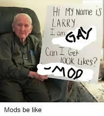 Hi My Name Is Meme - hi my name is larry am gn i00k likes mods be like be like meme on