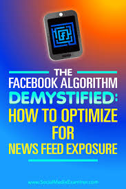 the facebook algorithm demystified how to optimize for news feed