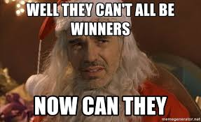 Bad Santa Meme - well they can t all be winners now can they really bad santa