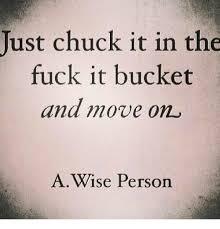 Fuck It Memes - 25 best memes about chuck it in the fuck it bucket chuck