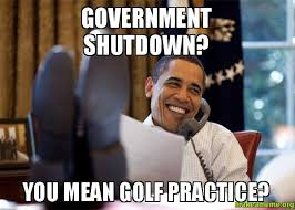 Shutdown Meme - government shutdown you mean golf practice what shutdown make
