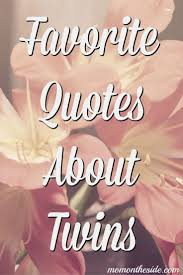 Short Sweet Love Quotes For Her by Best 25 Twin Sayings Ideas On Pinterest Twin Baby Quotes