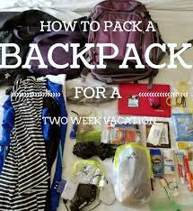 how to pack a backpack for a 2 week vacation just of
