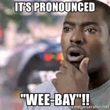 Meme Pronounced - it s pronounced wee bay wee bey meme generator