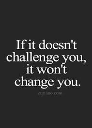 Why Won T The Challenge Work Work Quotes If It Doesn T Challenge You It Won T Change You