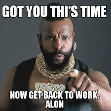 Back To Work Meme - meme maker got you this time now get back to work alon