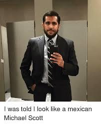 Michael Scott Memes - i was told i look like a mexican michael scott the office meme