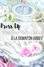 tips for a downton abbey inspired tea party decor u2013 the wardrobe