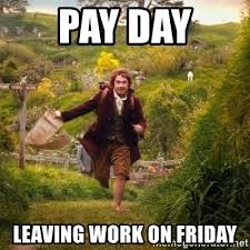 Leaving Work On Friday Meme - pay day leaving work on friday adventure meme meme generator
