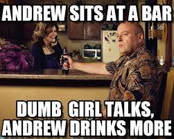 Andrew Meme - andrew sits at a bar hank meme on memegen