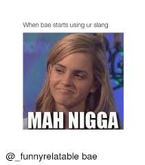 Mah Nigga Memes - when bae starts using ur slang mah nigga bae bae meme on esmemes com
