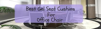 Gel Office Chair Cushion Best Gel Seat Cushion For Office Chair A Listly List