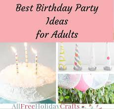 best birthday party ideas for adults allfreeholidaycrafts com