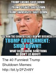 Shutdown Meme - trump casino shut down trump steaksshut down trumpuniversity shut