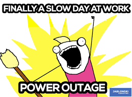 Ahh Yeah Meme - finally a slow day at work power outage meme workmeme
