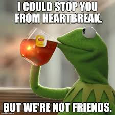Heart Break Memes - but thats none of my business meme imgflip