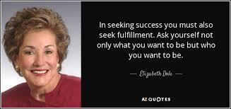 Where To Seeking Elizabeth Dole Quote In Seeking Success You Must Also Seek