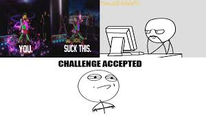 Challenge Accepted Memes - you suck this challenge accepted meme by dancelikehidefx on deviantart