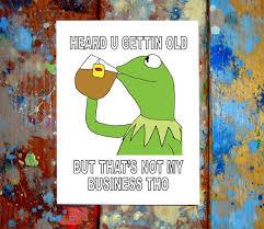 Meme Happy Birthday Card - kermit the frog meme happy birthday card letmedrawyourpicture