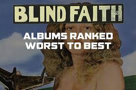 Members Of Blind Faith Blind Faith Albums Ranked Worst To Best