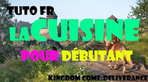 cuisine debutant tuto fr kingdom come delivrance cuisine debutant