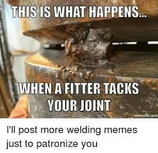 Welder Memes - 25 best memes about welding memes welding memes