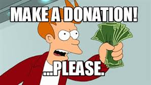 Donation Meme - meme maker make a donation please