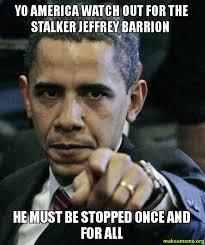 Jeffrey Meme - yo america watch out for the stalker jeffrey barrion he must be